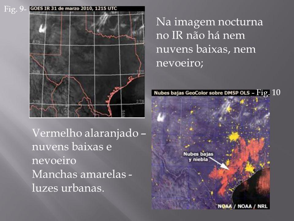 Na imagem nocturna no IR não há nem nuvens baixas, nem nevoeiro; Vermelho alaranjado – nuvens baixas e nevoeiro Manchas amarelas - luzes urbanas. Fig.