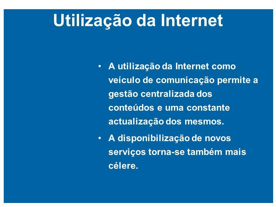 Utilização da Internet A utilização da Internet como veículo de comunicação permite a gestão centralizada dos conteúdos e uma constante actualização dos mesmos.