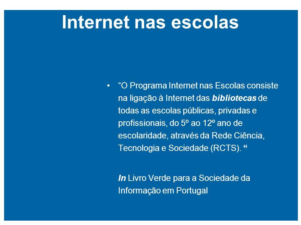 Internet nas escolas O Programa Internet nas Escolas consiste na ligação à Internet das bibliotecas de todas as escolas públicas, privadas e profissionais, do 5º ao 12º ano de escolaridade, através da Rede Ciência, Tecnologia e Sociedade (RCTS).