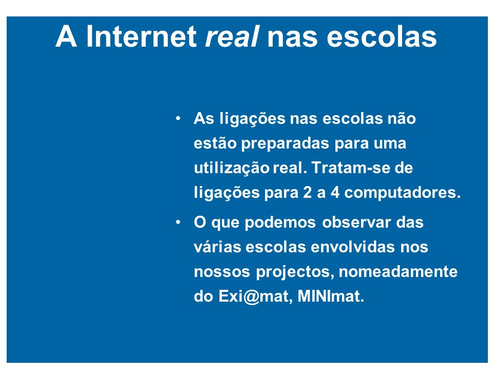 A Internet real nas escolas As ligações nas escolas não estão preparadas para uma utilização real.