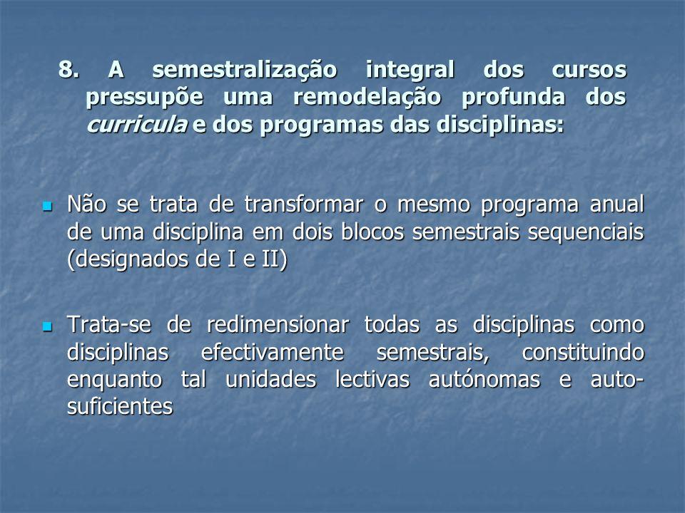 8. A semestralização integral dos cursos pressupõe uma remodelação profunda dos curricula e dos programas das disciplinas: Não se trata de transformar
