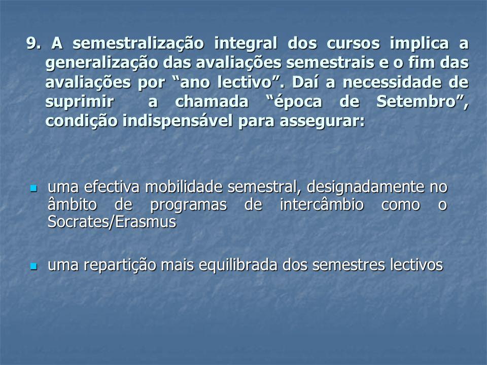 9. A semestralização integral dos cursos implica a generalização das avaliações semestrais e o fim das avaliações por ano lectivo. Daí a necessidade d