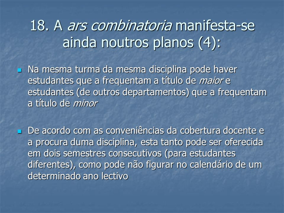 18. A ars combinatoria manifesta-se ainda noutros planos (4): Na mesma turma da mesma disciplina pode haver estudantes que a frequentam a título de ma