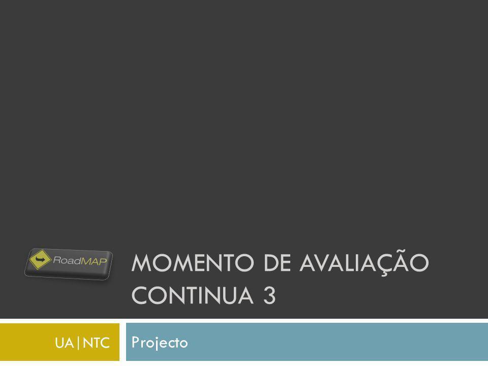 MOMENTO DE AVALIAÇÃO CONTINUA 3 Projecto UA NTC