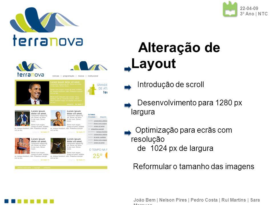 Alteração de Layout Introdução de scroll Desenvolvimento para 1280 px largura Optimização para ecrãs com resolução de 1024 px de largura Reformular o