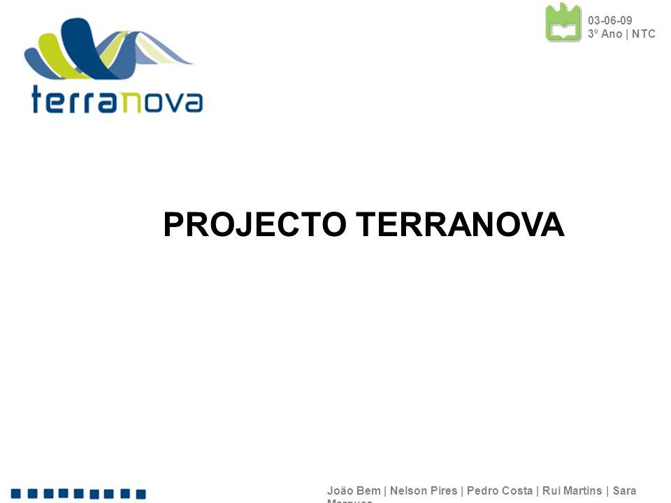 João Bem | Nelson Pires | Pedro Costa | Rui Martins | Sara Marques PROJECTO TERRANOVA 03-06-09 3º Ano | NTC