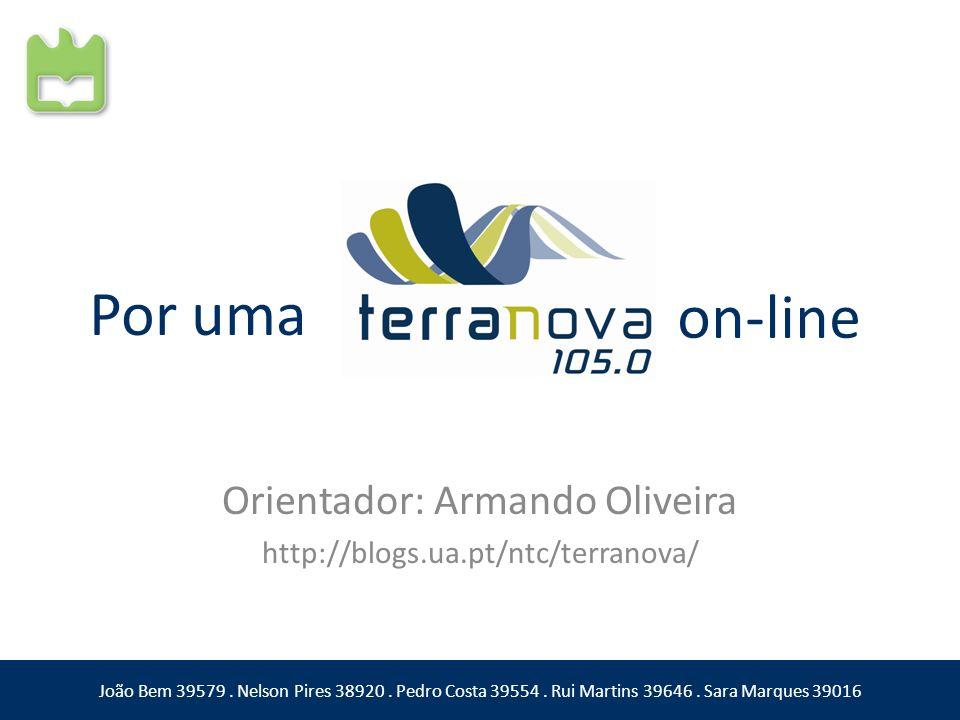 Orientador: Armando Oliveira http://blogs.ua.pt/ntc/terranova/ João Bem 39579. Nelson Pires 38920. Pedro Costa 39554. Rui Martins 39646. Sara Marques