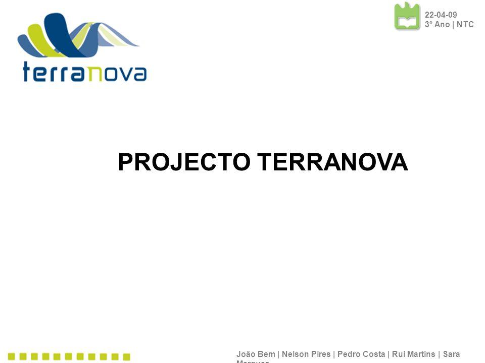 PROJECTO TERRANOVA João Bem | Nelson Pires | Pedro Costa | Rui Martins | Sara Marques 22-04-09 3º Ano | NTC
