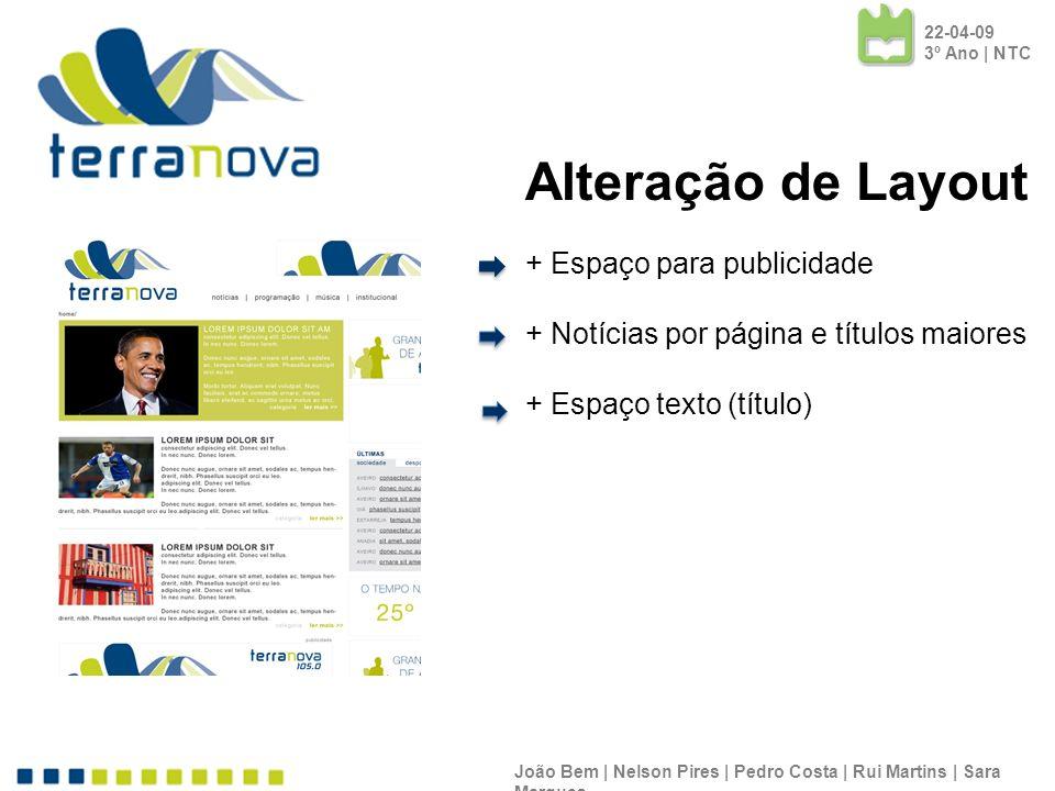 Alteração de Layout + Espaço para publicidade + Notícias por página e títulos maiores + Espaço texto (título) João Bem | Nelson Pires | Pedro Costa |