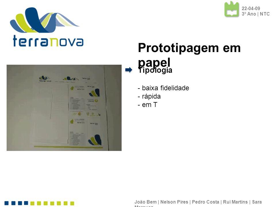 Tipologia - baixa fidelidade - rápida - em T João Bem | Nelson Pires | Pedro Costa | Rui Martins | Sara Marques 22-04-09 3º Ano | NTC Prototipagem em