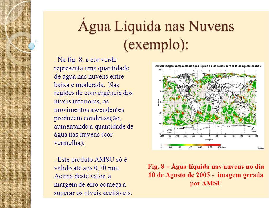 Água Líquida nas Nuvens (exemplo): Fig. 8 – Água líquida nas nuvens no dia 10 de Agosto de 2005 - imagem gerada por AMSU. Na fig. 8, a cor verde repre