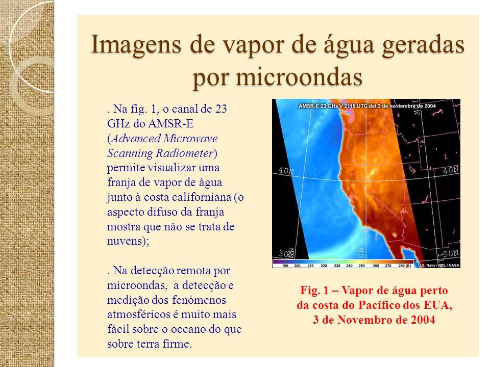 Imagens de vapor de água geradas por microondas Fig. 1 – Vapor de água perto da costa do Pacífico dos EUA, 3 de Novembro de 2004. Na fig. 1, o canal d