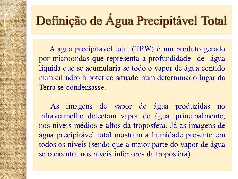 Definição de Água Precipitável Total A água precipitável total (TPW) é um produto gerado por microondas que representa a profundidade de água líquida