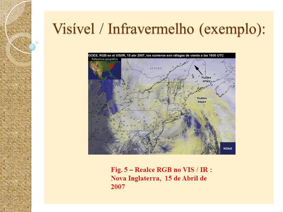 Visível / Infravermelho (exemplo): Visível / Infravermelho (exemplo): Fig. 5 – Realce RGB no VIS / IR : Nova Inglaterra, 15 de Abril de 2007