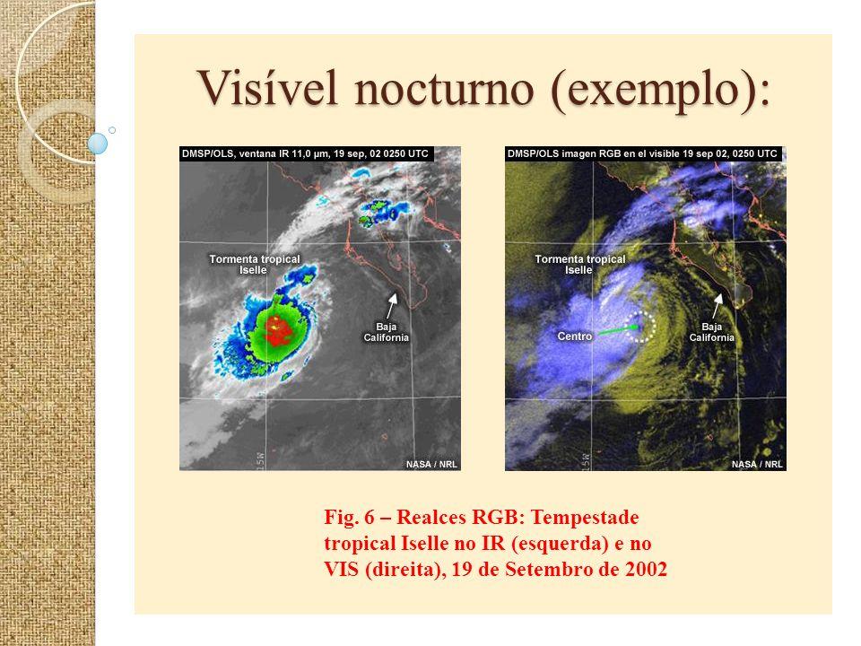 Visível nocturno (exemplo): Fig. 6 – Realces RGB: Tempestade tropical Iselle no IR (esquerda) e no VIS (direita), 19 de Setembro de 2002