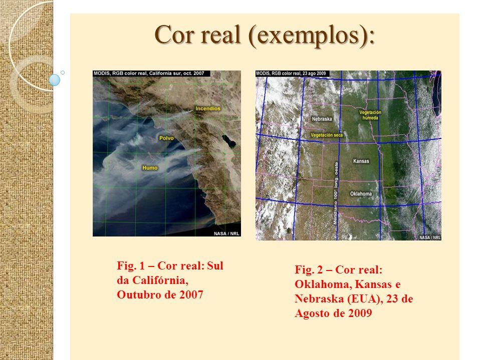 Cor real (exemplos): Fig. 1 – Cor real: Sul da Califórnia, Outubro de 2007 Fig. 2 – Cor real: Oklahoma, Kansas e Nebraska (EUA), 23 de Agosto de 2009