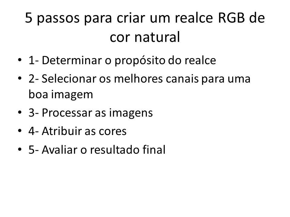 5 passos para criar um realce RGB de cor natural 1- Determinar o propósito do realce 2- Selecionar os melhores canais para uma boa imagem 3- Processar