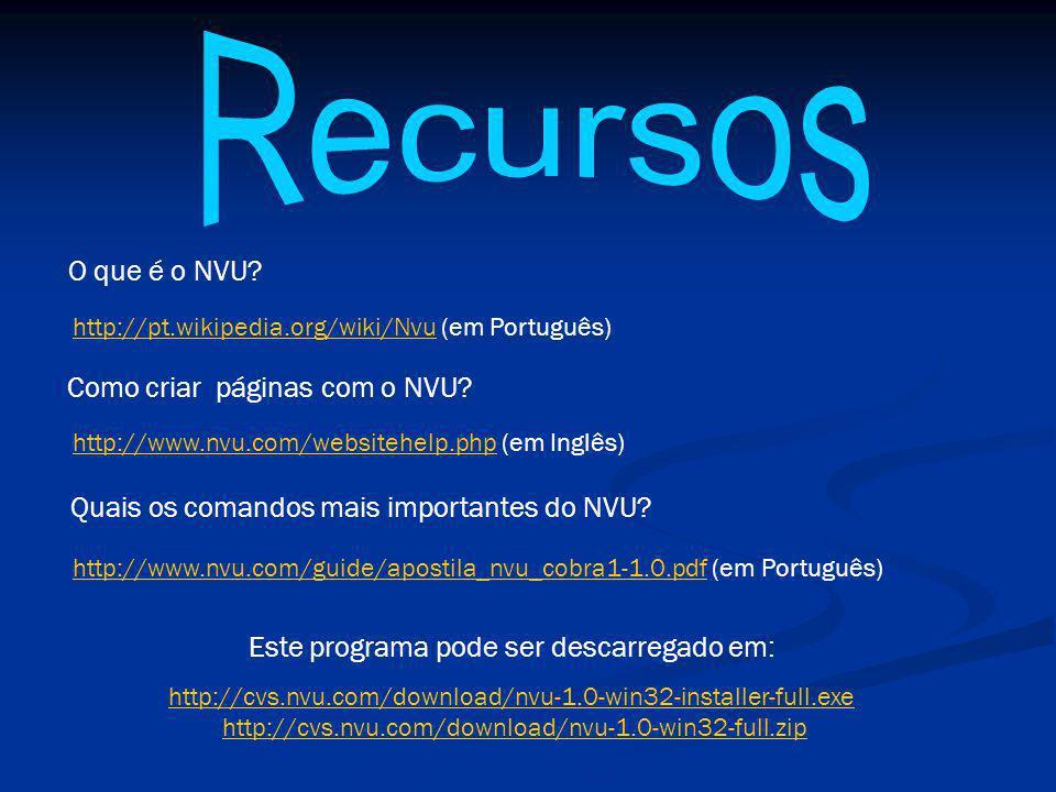 http://www.nvu.com/guide/apostila_nvu_cobra1-1.0.pdfhttp://www.nvu.com/guide/apostila_nvu_cobra1-1.0.pdf (em Português) http://www.nvu.com/websitehelp.phphttp://www.nvu.com/websitehelp.php (em Inglês) http://pt.wikipedia.org/wiki/Nvuhttp://pt.wikipedia.org/wiki/Nvu (em Português) Como criar páginas com o NVU.