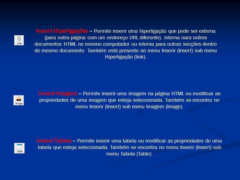 Inserir Imagem – Permite inserir uma imagem na página HTML ou modificar as propriedades de uma imagem que esteja seleccionada.
