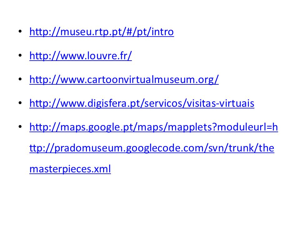 http://museu.rtp.pt/#/pt/intro http://www.louvre.fr/ http://www.cartoonvirtualmuseum.org/ http://www.digisfera.pt/servicos/visitas-virtuais http://map