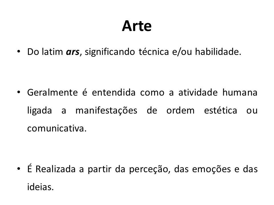 Arte Do latim ars, significando técnica e/ou habilidade. Geralmente é entendida como a atividade humana ligada a manifestações de ordem estética ou co