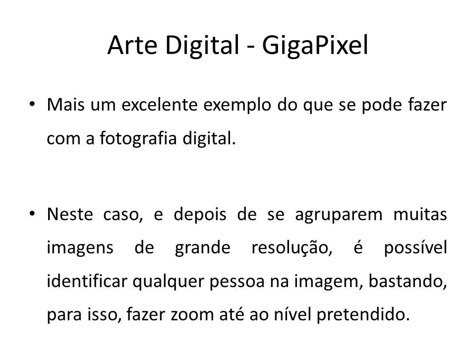 Arte Digital - GigaPixel Mais um excelente exemplo do que se pode fazer com a fotografia digital. Neste caso, e depois de se agruparem muitas imagens