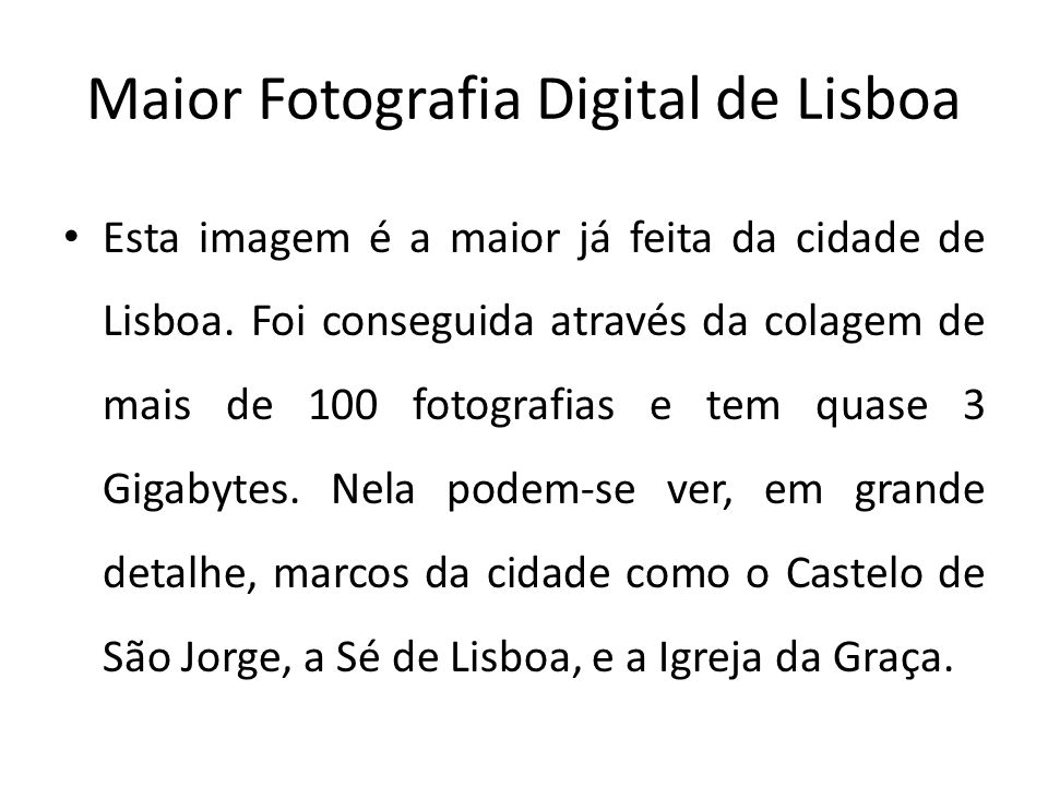 Maior Fotografia Digital de Lisboa Esta imagem é a maior já feita da cidade de Lisboa. Foi conseguida através da colagem de mais de 100 fotografias e