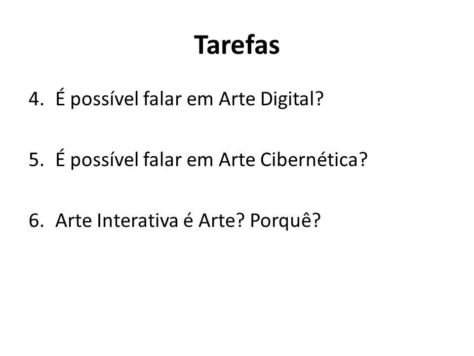 Tarefas 4.É possível falar em Arte Digital? 5.É possível falar em Arte Cibernética? 6.Arte Interativa é Arte? Porquê?
