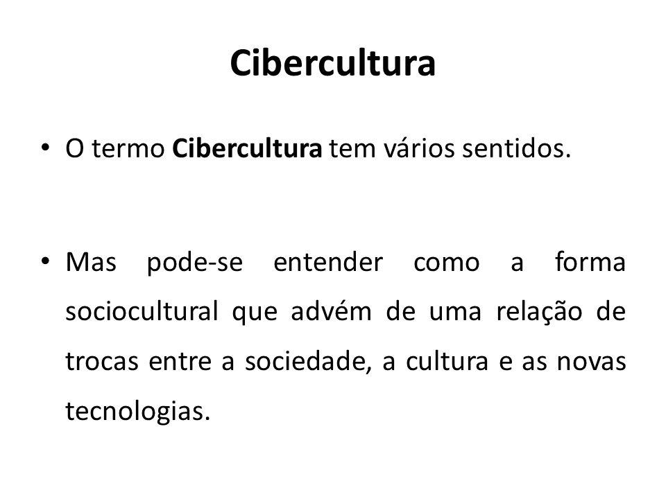Cibercultura O termo Cibercultura tem vários sentidos. Mas pode-se entender como a forma sociocultural que advém de uma relação de trocas entre a soci