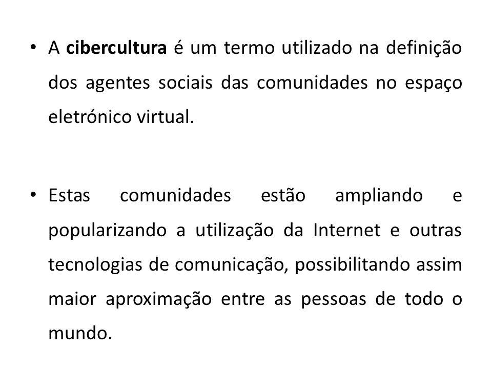 A cibercultura é um termo utilizado na definição dos agentes sociais das comunidades no espaço eletrónico virtual. Estas comunidades estão ampliando e