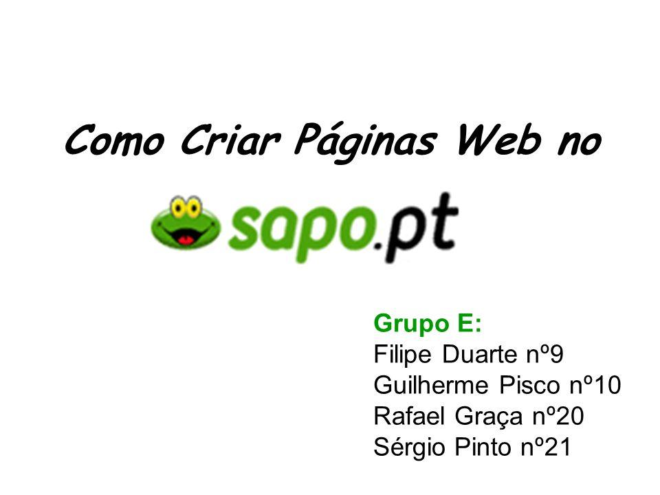 Como Criar Páginas Web no Grupo E: Filipe Duarte nº9 Guilherme Pisco nº10 Rafael Graça nº20 Sérgio Pinto nº21
