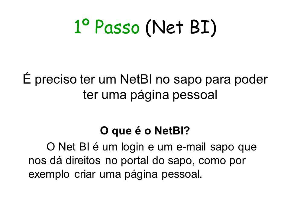 1º Passo (Net BI) É preciso ter um NetBI no sapo para poder ter uma página pessoal O que é o NetBI.