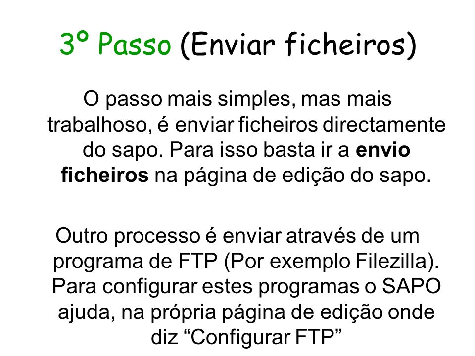 3º Passo (Enviar ficheiros) O passo mais simples, mas mais trabalhoso, é enviar ficheiros directamente do sapo.