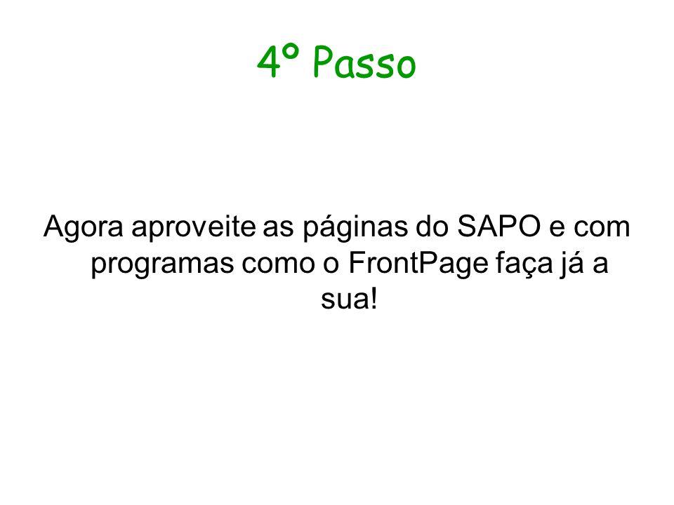 4º Passo Agora aproveite as páginas do SAPO e com programas como o FrontPage faça já a sua!
