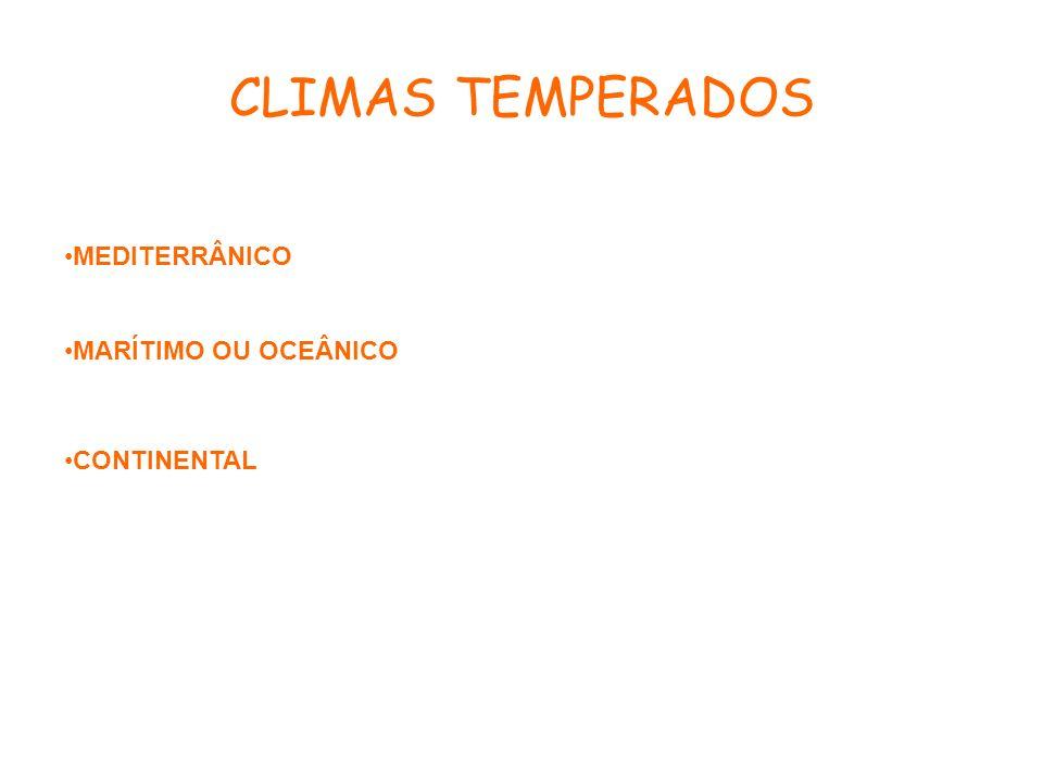 CLIMAS TEMPERADOS MEDITERRÂNICO MARÍTIMO OU OCEÂNICO CONTINENTAL