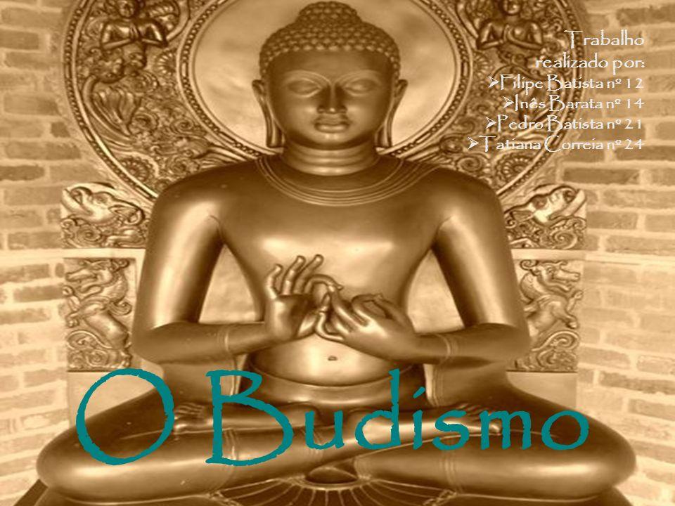 O Budismo Trabalho realizado por: Filipe Batista nº 12 Inês Barata nº 14 Pedro Batista nº 21 Tatiana Correia nº 24
