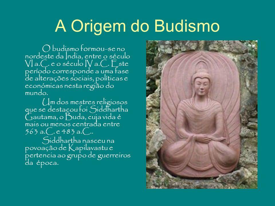 A Origem do Budismo O budismo formou-se no nordeste da Índia, entre o século VI a.C. e o século IV a.C. Este período corresponde a uma fase de alteraç