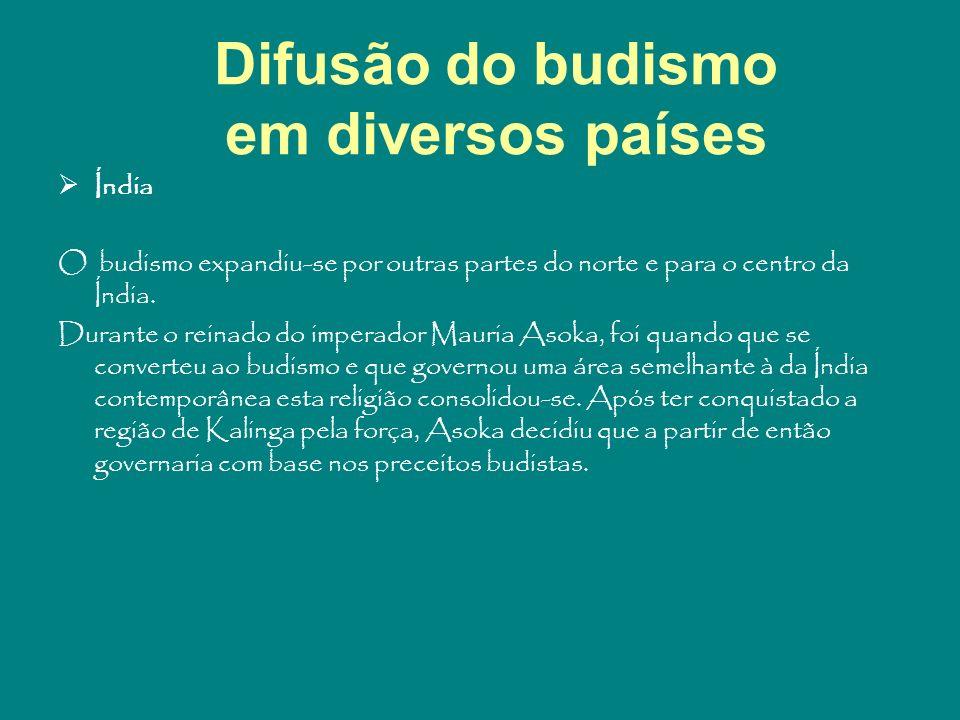 Difusão do budismo em diversos países Índia O budismo expandiu-se por outras partes do norte e para o centro da Índia. Durante o reinado do imperador