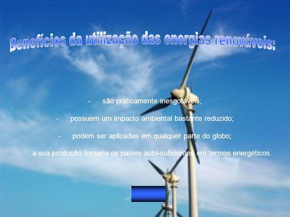 -são praticamente inesgotáveis; -possuem um impacto ambiental bastante reduzido; -podem ser aplicadas em qualquer parte do globo; -a sua produção torn