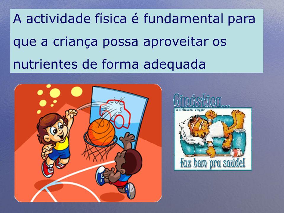 A actividade física é fundamental para que a criança possa aproveitar os nutrientes de forma adequada