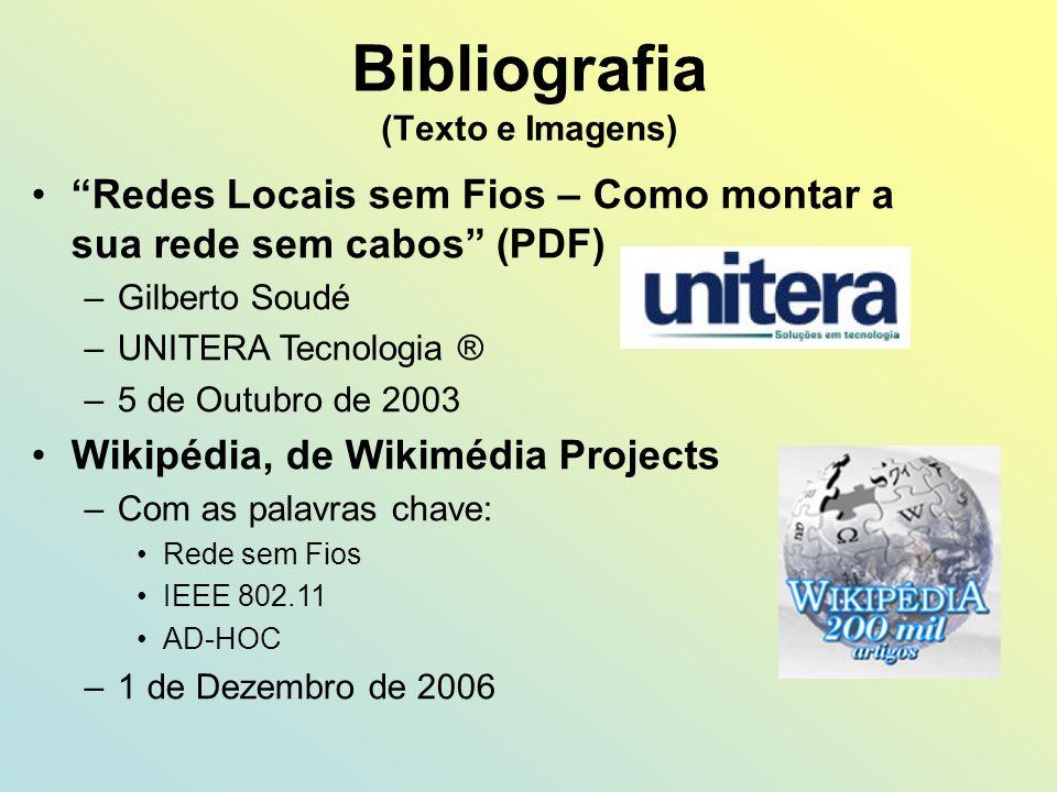 Bibliografia (Texto e Imagens) Redes Locais sem Fios – Como montar a sua rede sem cabos (PDF) –Gilberto Soudé –UNITERA Tecnologia ® –5 de Outubro de 2