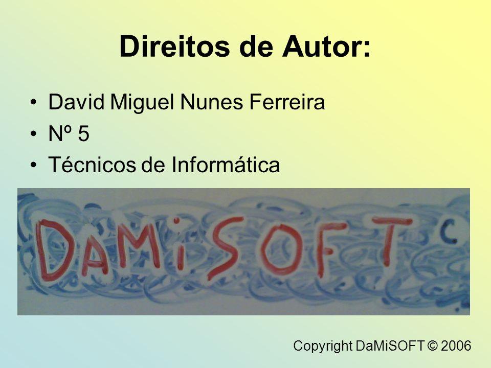 Direitos de Autor: David Miguel Nunes Ferreira Nº 5 Técnicos de Informática Copyright DaMiSOFT © 2006