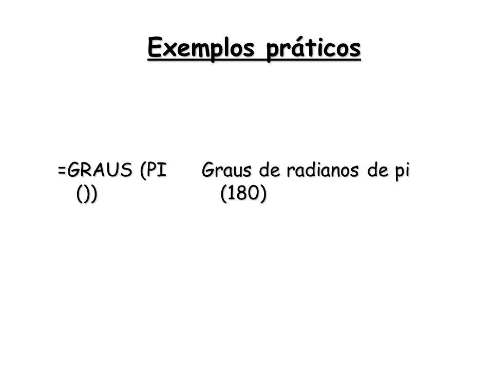 =GRAUS (PI ()) Graus de radianos de pi (180) Exemplos práticos