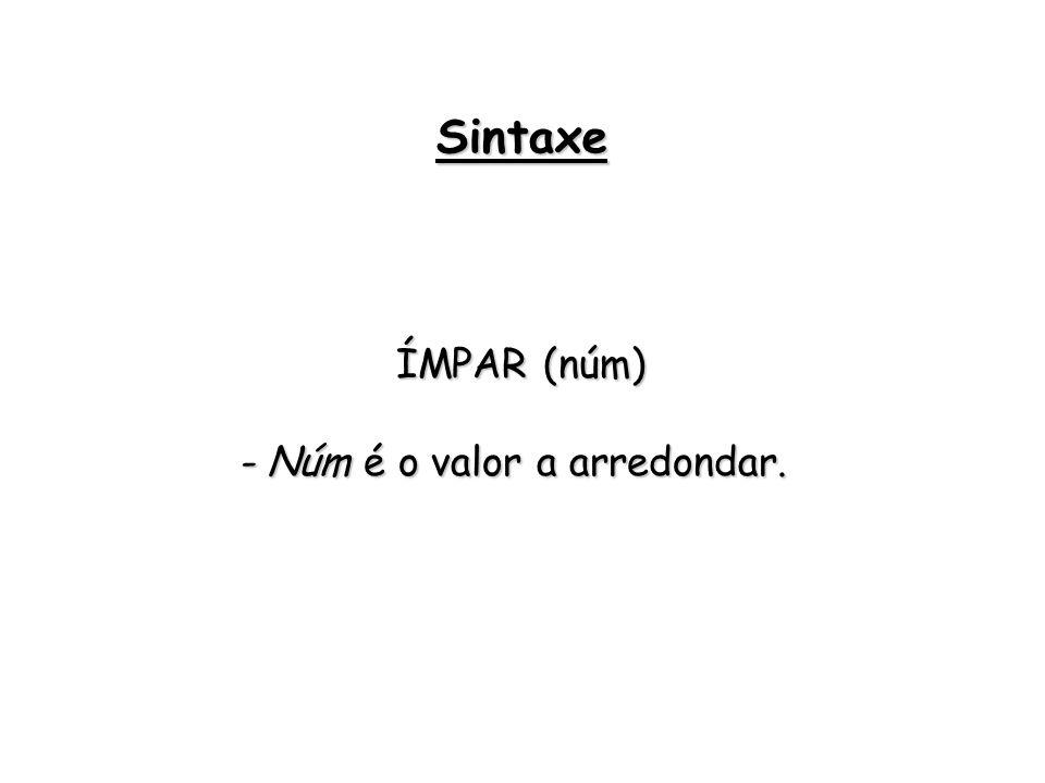 ÍMPAR (núm) - Núm é o valor a arredondar. Sintaxe