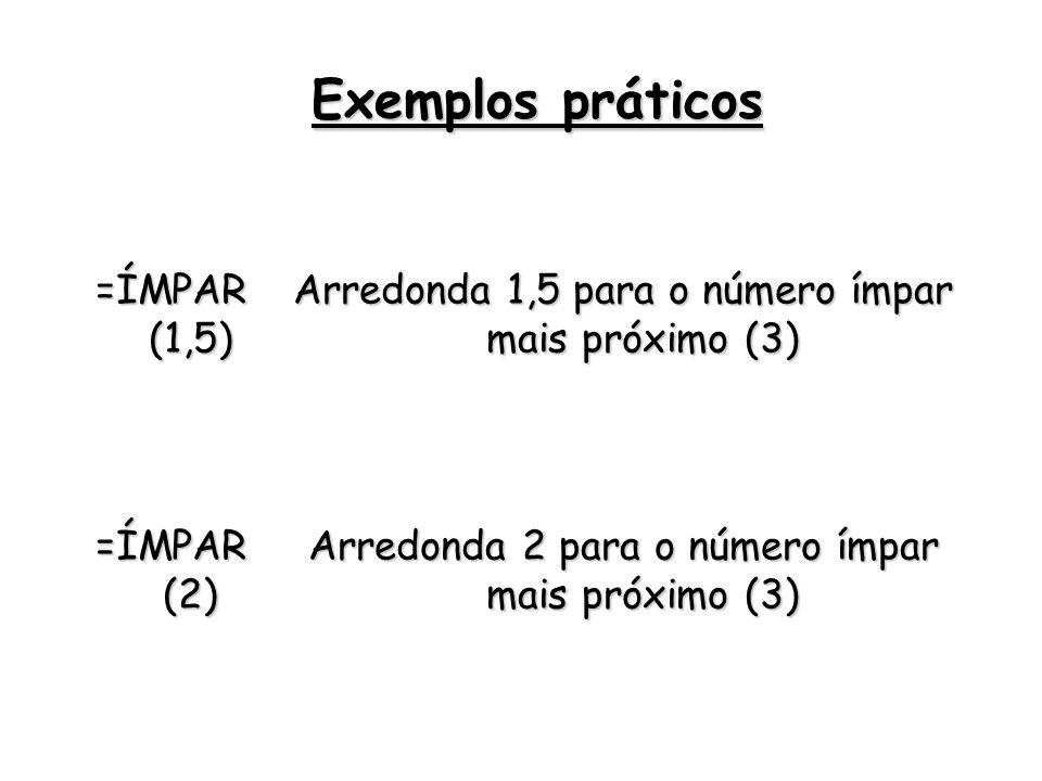 =ÍMPAR (1,5) Arredonda 1,5 para o número ímpar mais próximo (3) =ÍMPAR (2) Arredonda 2 para o número ímpar mais próximo (3) Exemplos práticos
