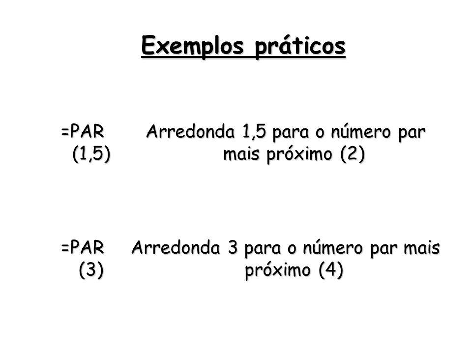=PAR (1,5) Arredonda 1,5 para o número par mais próximo (2) =PAR (3) Arredonda 3 para o número par mais próximo (4) Exemplos práticos