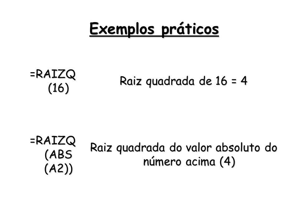 =RAIZQ (16) Raiz quadrada de 16 = 4 =RAIZQ (ABS (A2)) Raiz quadrada do valor absoluto do número acima (4) Exemplos práticos