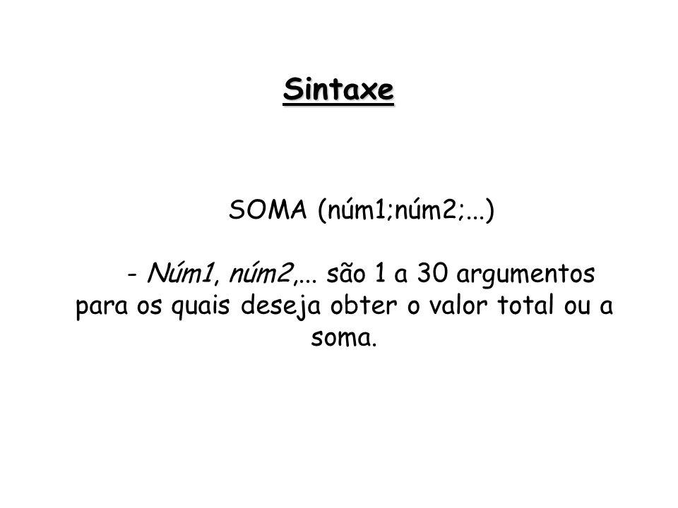 SOMA (núm1;núm2;...) - Núm1, núm2,... são 1 a 30 argumentos para os quais deseja obter o valor total ou a soma. Sintaxe