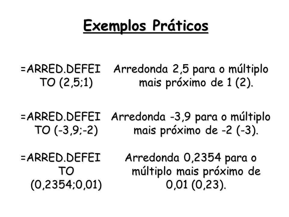 =ARRED.DEFEI TO (2,5;1) Arredonda 2,5 para o múltiplo mais próximo de 1 (2). =ARRED.DEFEI TO (-3,9;-2) Arredonda -3,9 para o múltiplo mais próximo de
