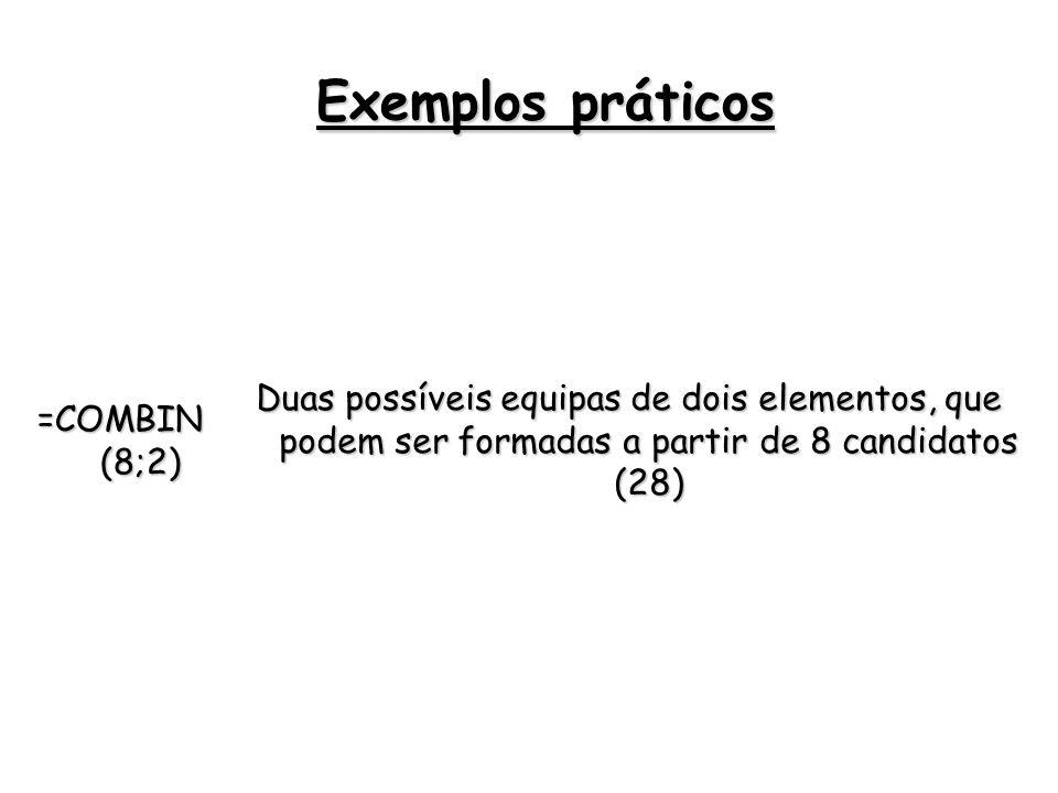 =COMBIN (8;2) Duas possíveis equipas de dois elementos, que podem ser formadas a partir de 8 candidatos (28) Exemplos práticos